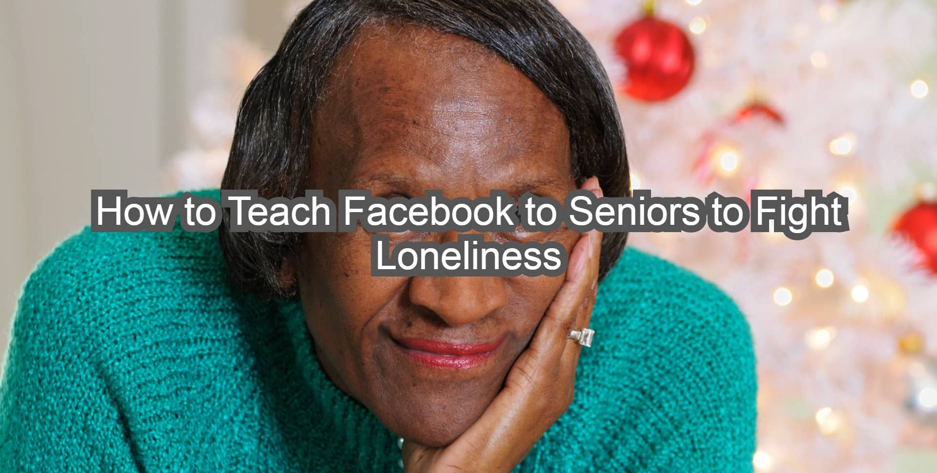 How to Teach Facebook to Seniors to Fight Loneliness