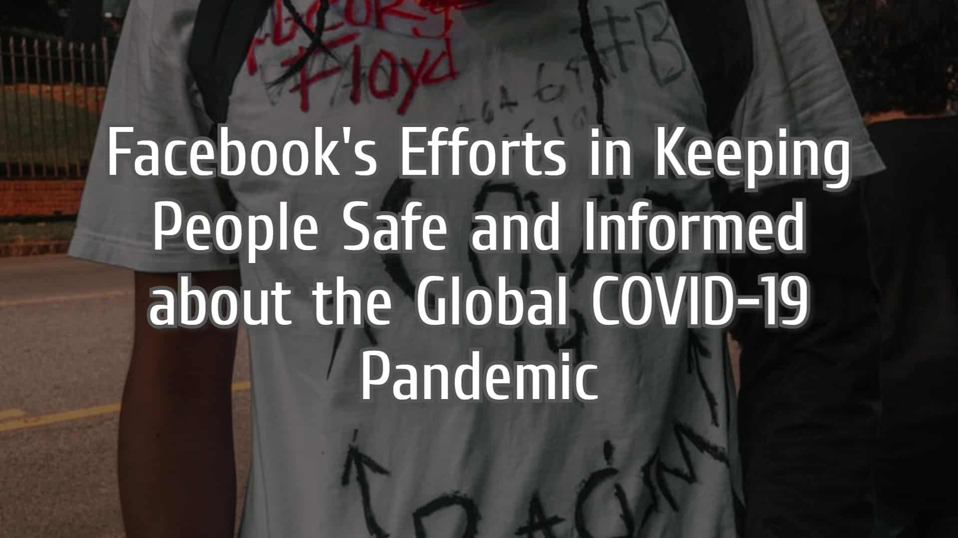 Facebook's Efforts in Keeping People Safe and Informed About the Global COVID-19 Pandemic