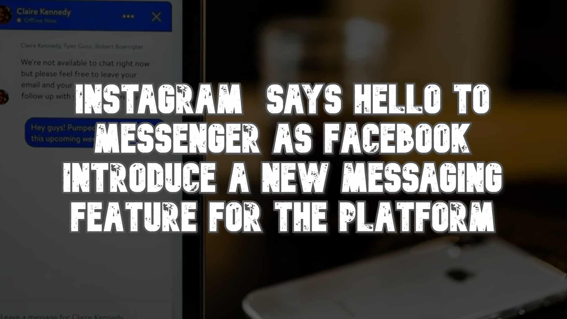 Instagram Says Hello to Messenger As Facebook Introduce a New Messaging Feature for the Platform