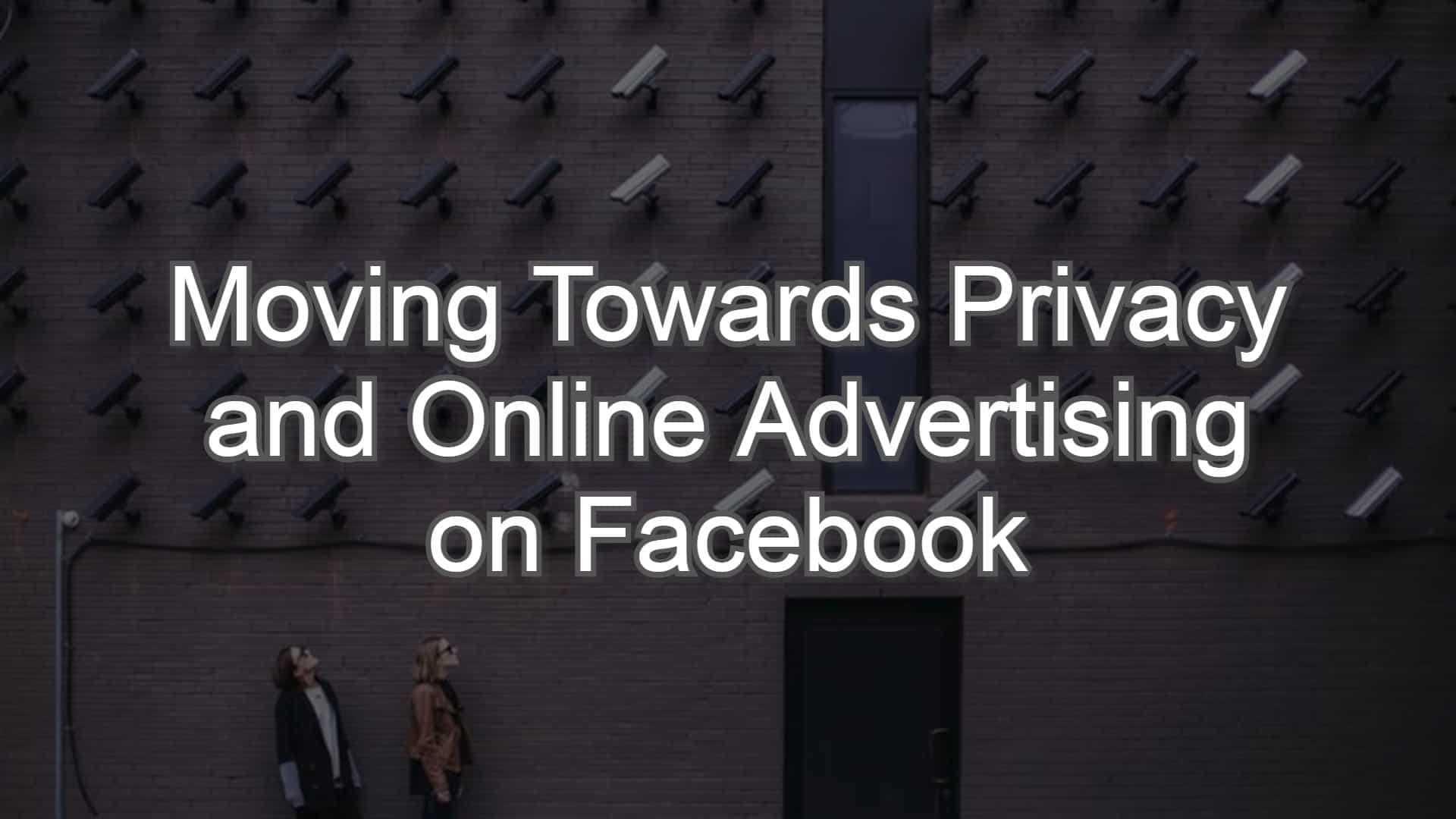 Moving Towards Privacy and Online Advertising on Facebook