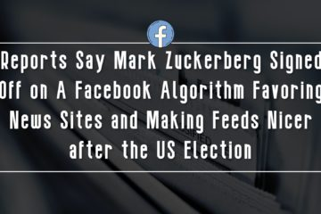 Reports Say Mark Zuckerberg Signed Off On A Facebook Algorithm Favoring News Sites and Making Feeds Nicer After the US Election