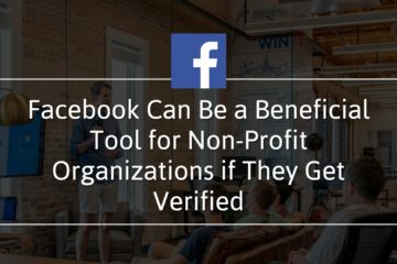 Facebook Can Be a Beneficial Tool for Non-Profit Organizations If They Get Verified