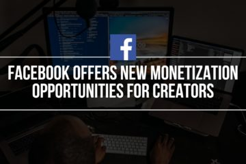 Facebook Offers New Monetization Opportunities For Creators