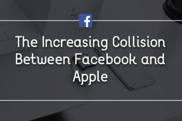 The Increasing Collision Between Facebook and Apple